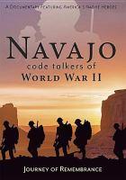 Navajo code talkers of World War II : [journey of remembrance]