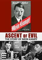 Ascent of evil : the story of Mein Kampf