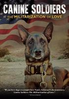 Canine soldiers : the militarization of love