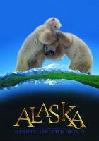 Alaska : spirit of the wild