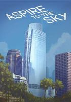 Aspire to the sky : the Wilshire Grand story