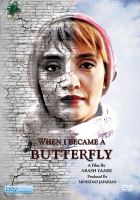 When I became a butterfly = [Vaghti parvaneh shodam]