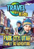 Travel with kids. Park City, Utah, family ski adventure.