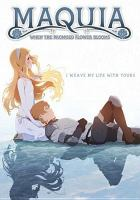 Maquia : when the promised flower blooms = Sayonara no Asa ni Yakusoku no Hana o Kazaro¯