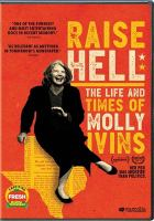 Raise hell : the life and times of Molly Ivins