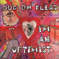 I'm an optimist by Dog on Fleas (Musical group),