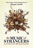 The music of strangers : Yo-Yo Ma & The Silk Road Ensemble