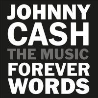 Johnny Cash : forever words : the music.