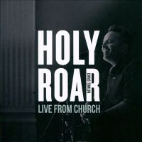 Holy Roar Live Live from Church