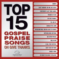 Top 15 Gospel Praise Songs. Oh Give Thanks