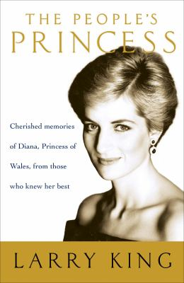 The People's Princess: Cherished Memories of Diana, Princess of Wales, from Those Who Knew Her Best edited by Larry King book cover