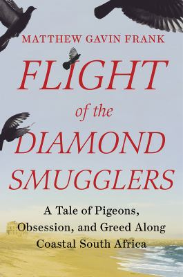 Flight of the diamond smugglers : a tale of pigeons, obsession, and greed along coastal South Africa book cover