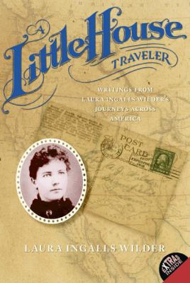 A little house traveler : writings from Laura Ingalls Wilder's jo