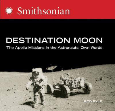 Destination moon : the Apollo missions in the astronauts' own words