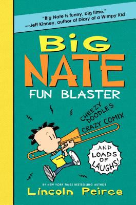 Big Nate fun blaster : Cheezy Doodles / Crazy Comix... and Loads of Laughs!