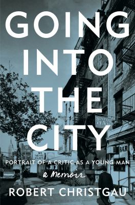 Going into the city : portrait of a critic as a young man
