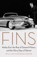 Fins : Harley Earl, the rise of General Motors, and the glory days of Detroit