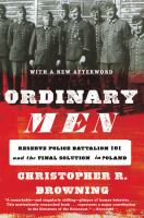 Ordinary men : Reserve Police Battalion 101 and the final solution in Poland