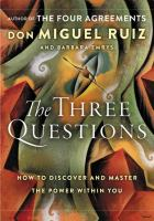 The three questions : how to discover and master the power within you