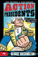 Action presidents. #1, George Washington!