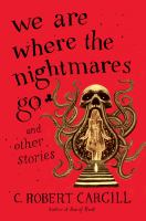 We are where the nightmares go : and other stories