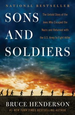 Sons and Soldiers: The Untold Story of the Jews Who Escaped the N