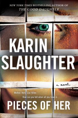 Pieces of her : by Slaughter, Karin,