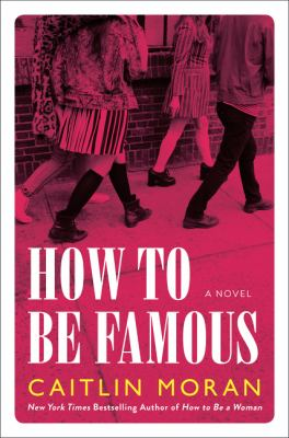 How to be famous : a novel