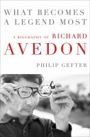 What becomes a legend most : a biography of Richard Avedon