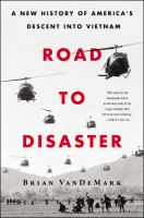 Road to disaster : a new history of America's descent into Vietnam