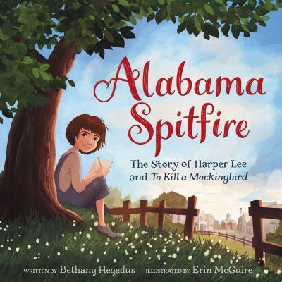 Alabama spitfire : the story of Harper Lee and To Kill a Mockingbird