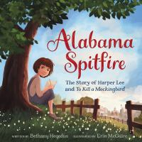Alabama spitfire : the story of Harper Lee and To Kill a Mockingbird