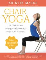 Chair yoga : sit, stretch, and strengthen your way to a happier, healthier you