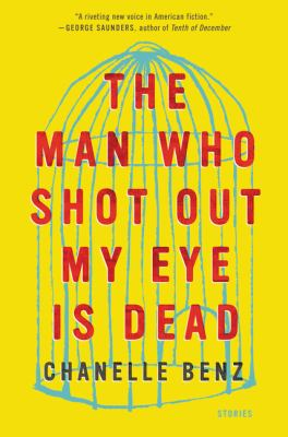 The man who shot out my eye is dead : stories