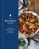 The Blue Apron cookbook : 165 essential recipes & lessons for a lifetime of home cooking