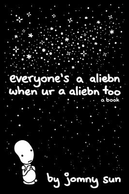Everyone's a aliebn when ur a aliebn too : a book