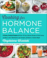 Cooking for hormone balance : a proven, practical program with over 125 easy, delicious recipes to boost energy and mood, lower inflammation, gain strength, and restore a healthy weight