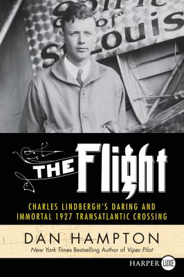 The flight : Charles Lindbergh's daring and immortal 1927 transatlantic crossing