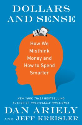 Dollars and sense : how we misthink money and how to spend smarter