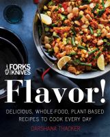 Forks over knives : flavor! : delicious, whole-food, plant-based recipes to cook every day
