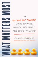 What matters most : the Get Your Shit Together guide to wills, money, insurance, and life's