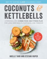 Coconuts & kettlebells : a personalized 4-week food and fitness program for long-term health, happiness, and freedom