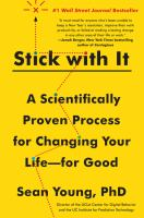 Stick with it : a scientifically proven process for changing your life -- for good