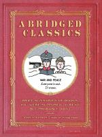 Abridged classics : brief summaries of books you were supposed to read but probably didn't
