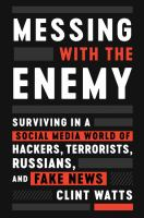Messing with the enemy : surviving in a social media world of hackers, terrorists, Russians, and fake news