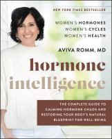 Hormone intelligence : the complete guide to calming the chaos and restoring your body's natural blueprint for well-being