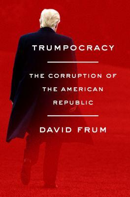 Trumpocracy : the corruption of the American republic