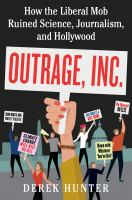Outrage, Inc. : how the liberal mob ruined science, journalism, and Hollywood