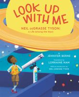 Look up with me : Neil deGrasse Tyson : a life among the stars