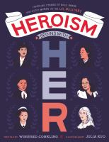 Heroism begins with her : inspiring stories of bold, brave, and gutsy women in the U.S. Military